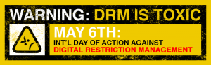 International Day Against DRM dayagainstdrm.org